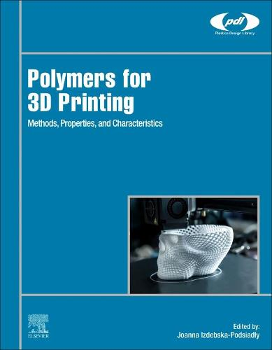 Polymers for 3D Printing: Methods, Properties, and Characteristics - Plastics Design Library (Hardback)