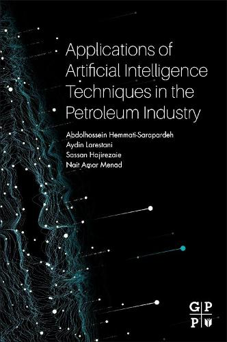Applications of Artificial Intelligence Techniques in the Petroleum Industry (Paperback)
