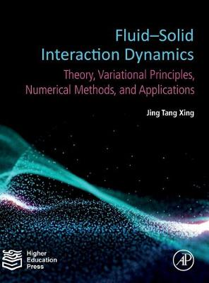 Fluid-Solid Interaction Dynamics: Theory, Variational Principles, Numerical Methods, and Applications (Hardback)