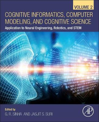 Cognitive Informatics, Computer Modelling, and Cognitive Science: Volume 2: Application to Neural Engineering, Robotics, and STEM (Paperback)