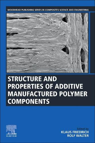 Structure and Properties of Additive Manufactured Polymer Components - Woodhead Publishing Series in Composites Science and Engineering (Paperback)