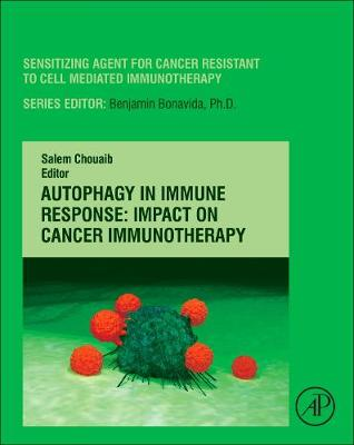 Autophagy in Immune Response: Impact on Cancer Immunotherapy - Sensitizing Agents for Cancer Resistant to Cell Mediated Immunotherapy (Hardback)