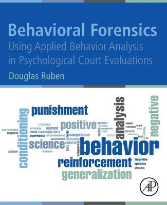 Behavioral Forensics: Using applied behavior analysis in psychological court evaluations (Paperback)