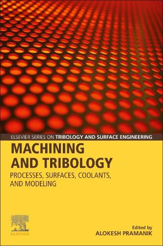 Machining and Tribology: Processes, Surfaces, Coolants, and Modeling - Elsevier Series on Tribology and Surface Engineering (Paperback)