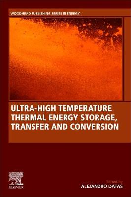 Ultra-High Temperature Thermal Energy Storage, Transfer and Conversion - Woodhead Publishing Series in Energy (Paperback)