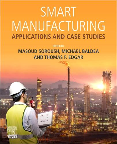 Smart Manufacturing: Industrial Applications and Case Studies (Paperback)