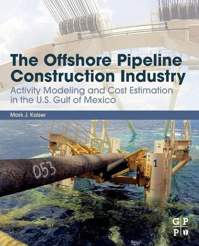 The Offshore Pipeline Construction Industry: Activity Modeling and Cost Estimation in the U.S Gulf of Mexico (Paperback)