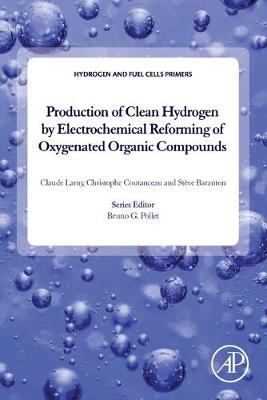 Production of Clean Hydrogen by Electrochemical Reforming of Oxygenated Organic Compounds - Hydrogen and Fuel Cells Primers (Paperback)