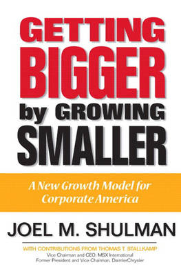 Getting Bigger by Growing Smaller: A New Growth Model for Corporate America (Hardback)