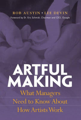 Artful Making: What Managers Need to Know About How Artists Work (Hardback)