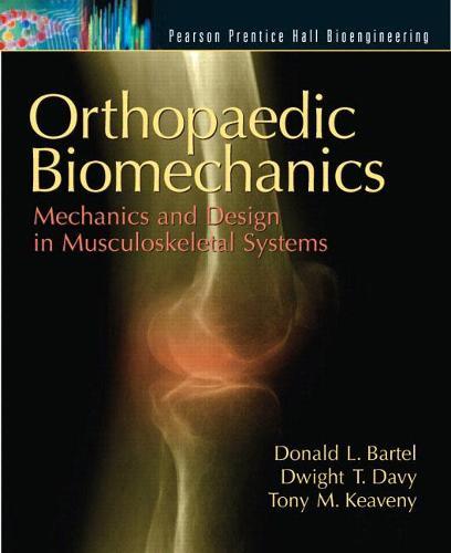 Orthopaedic Biomechanics: Mechanics and Design in Musculoskeletal Systems (Hardback)
