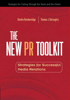 The New PR Toolkit: Strategies for Successful Media Relations (Hardback)