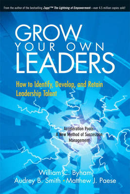 Grow Your Own Leaders: How to Identify, Develop, and Retain Leadership Talent (Hardback)