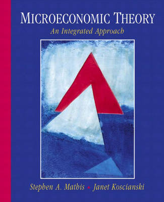 Microeconomic Theory: An Integrated Approach (Hardback)
