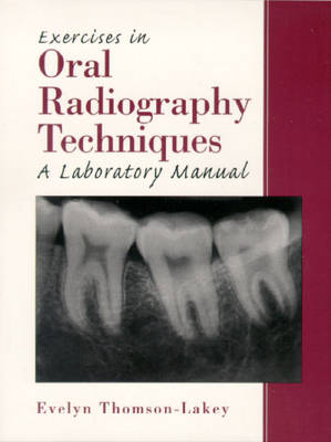 Exercises in Oral Radiography Techniques: A Laboratory Manual (Paperback)