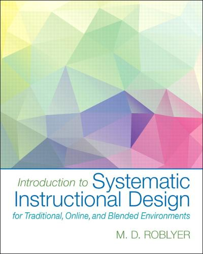 Introduction to Systematic Instructional Design for Traditional, Online, and Blended Environments (Paperback)