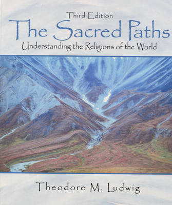 The Sacred Paths: Understanding the Religions of the World (Hardback)
