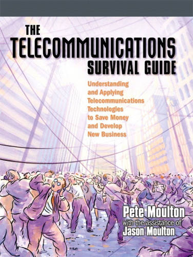 The Telecommunications Survival Guide: Understanding and Applying Telecommunications Technologies to Save Money and Develop New Business (Paperback)