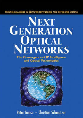 Next Generation Optical Networks: The Convergence of IP Intelligence and Optical Technologies (Hardback)