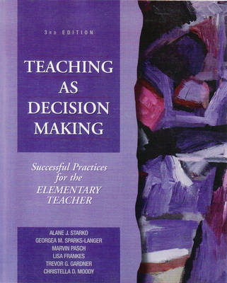 Teaching as Decision Making: Successful Practices for the Elementary Teacher (Paperback)