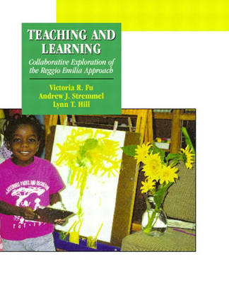 Teaching and Learning: Collaborative Exploration of the Reggio Emilia Approach (Paperback)