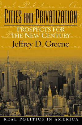 Cities and Privatization: Prospects for the New Century (Paperback)