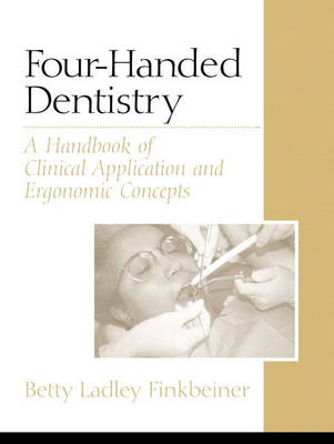Four-Handed Dentistry: A Handbook of Clinical Application and Ergonomic Concepts (Paperback)