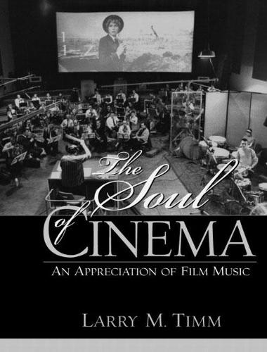 The Soul of Cinema: An Appreciation of Film Music (Paperback)