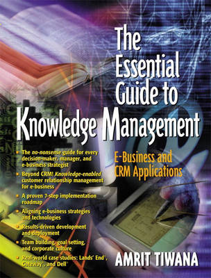 The Essential Guide to Knowledge Management: E-Business and CRM Applications (Paperback)
