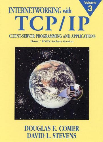 Internetworking with TCP/IP, Vol. III: Client-Server Programming and Applications, Linux/Posix Sockets Version (Hardback)