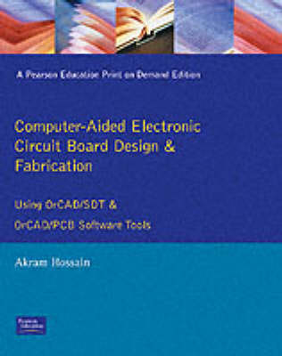 Computer Aided Electronic Circuit Board Design and Fabrication: Using OrCAD/SDT and OrCAD/PCB Software Tools (Paperback)