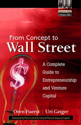 From Concept to Wall Street: A Complete Guide to Entrepreneurship and Venture Capital (Hardback)