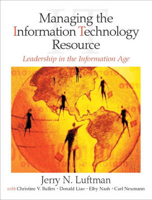 Managing the Information Technology Resource: Leadership in the Information Age: United States Edition (Hardback)