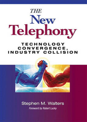 The New Telephony: Technology Convergence, Industry Collision (Hardback)