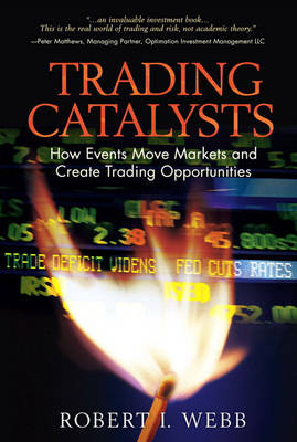 Trading Catalysts: How Events Move Markets and Create Trading Opportunities (Hardback)