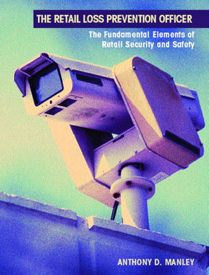 The Retail Loss Prevention Officer: The Fundamental Elements of Retail Security and Safety (Paperback)
