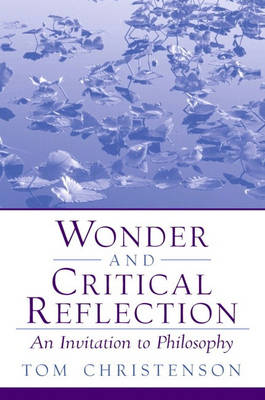 Wonder and Critical Reflection: An Invitation to Philosophy (Paperback)