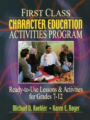 First Class Character Education Activities Program: Ready-to-Use Lessons and Activities for Grades 7 - 12 (Paperback)