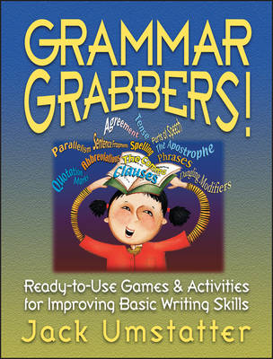 Grammar Grabbers!: Ready-to-Use Games and Activities for Improving Basic Writing Skills - J-B Ed: Ready-to-Use Activities (Paperback)