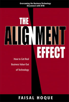 The Alignment Effect: How to Get Real Business Value Out of Technology (Hardback)