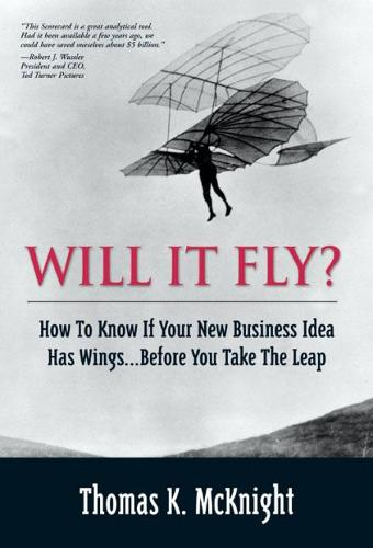 Will It Fly? How to Know if Your New Business Idea Has Wings...Before You Take the Leap (Hardback)