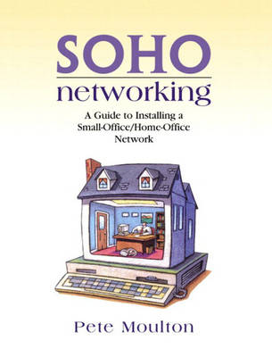 SOHO Networking: A Guide to Installing a Small-Office/Home-Office Network (Paperback)