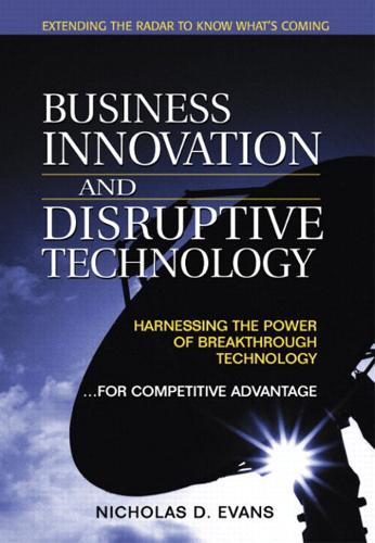 Business Innovation and Disruptive Technology: Harnessing the Power of Breakthrough Technology ...for Competitive Advantage (Hardback)
