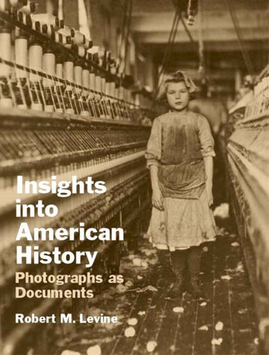 Insights into American History: Photographs as Documents (Paperback)