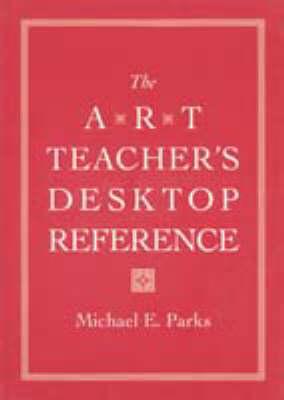 The Art Teacher's Desktop Reference (Paperback)