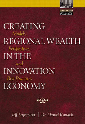 Creating Regional Wealth in the Innovation Economy: Models, Perspectives, and Best Practices (Hardback)