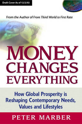 Money Changes Everything: How Global Prosperity is Reshaping Our Needs, Values, and Lifestyles (Hardback)