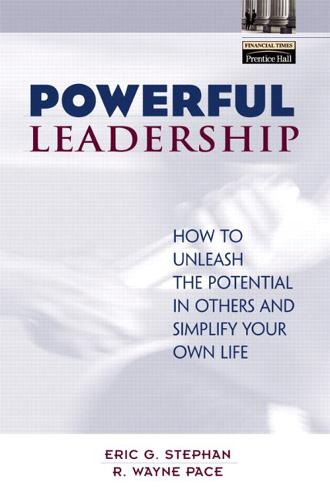 Powerful Leadership: How to Unleash the Potential in Others and Simplify Your Own Life (Hardback)