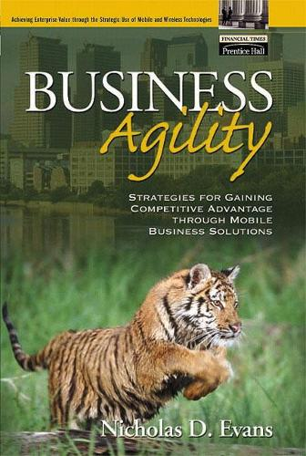 Business Agility: Strategies for Gaining Competitive Advantage through Mobile Business Solutions (Hardback)