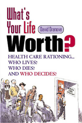What's Your Life Worth?: Health Care Rationing... Who Lives? Who Dies? And Who Decides? (Hardback)